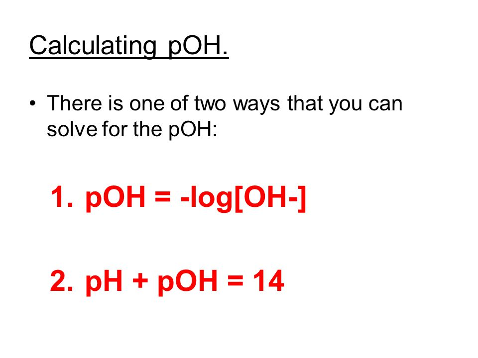 pOH = -log[OH-] pH + pOH = 14 Calculating pOH.